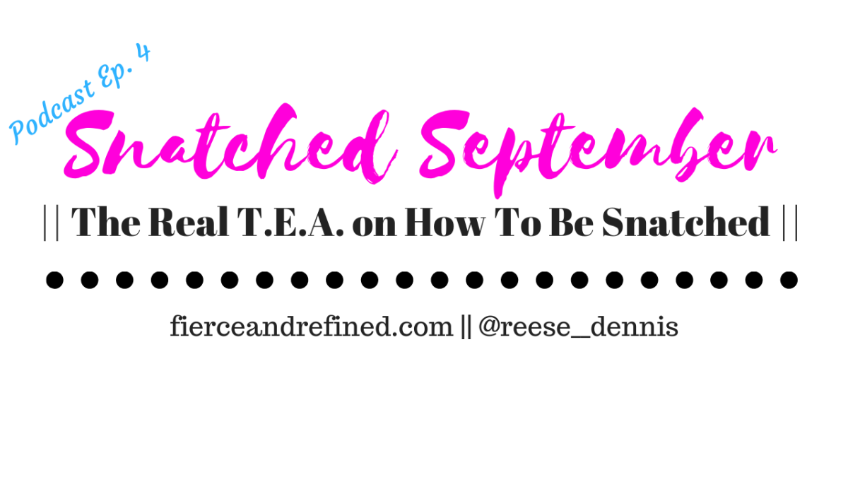 Podcast | The Real T.E.A. on How to Be Snatched | #SnatchedSeptember Week 3