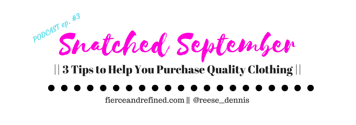 Podcast | 3 Tips to Help You Purchase Quality Clothing | #SnatchedSeptember Week 2