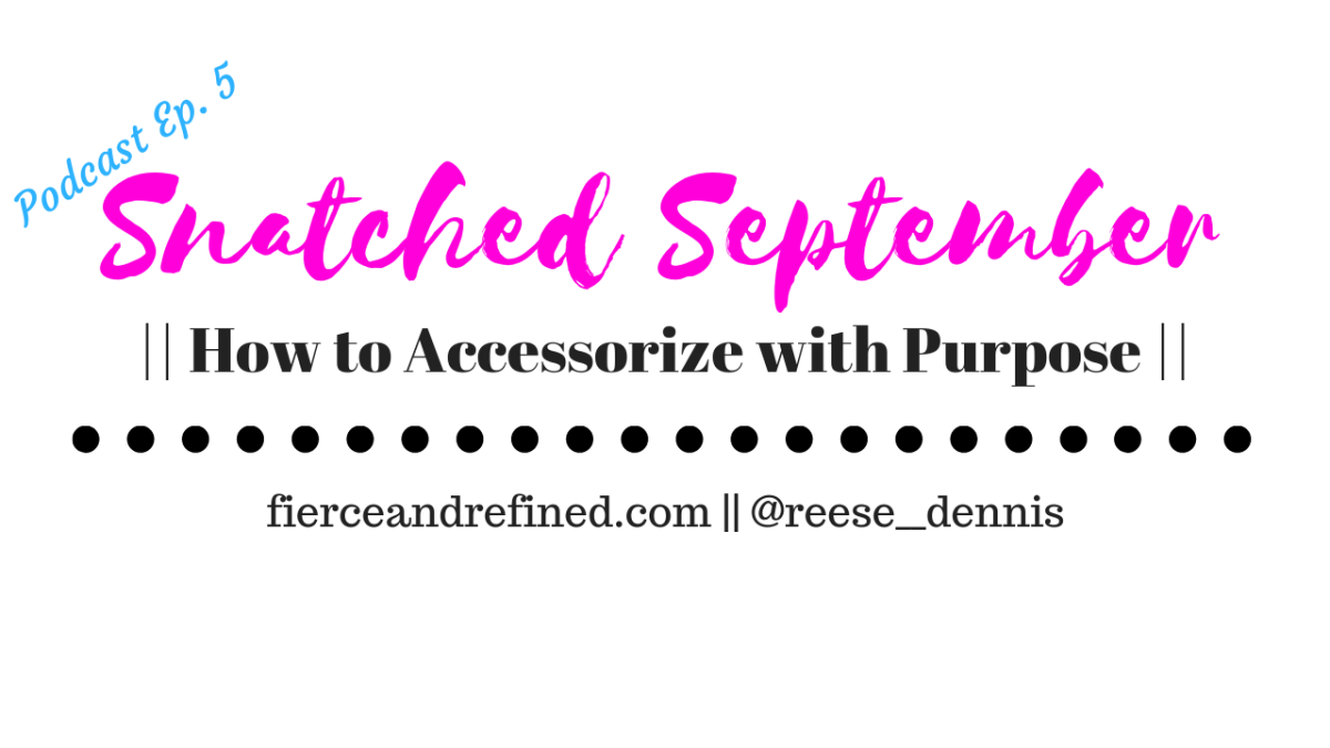 Podcast | How to Accessorize with Purpose | #SnatchedSeptember Week 4